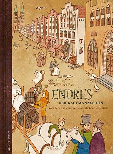 Endres, der Kaufmannssohn: Vom Leben in einer mittelalterlichen Hansestadt