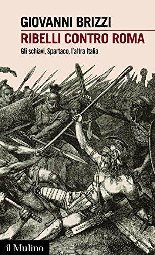 Ribelli contro Roma: Gli schiavi, Spartaco, l'altra Italia (Intersezioni Vol. 490) (Italian Edition) por Giovanni Brizzi