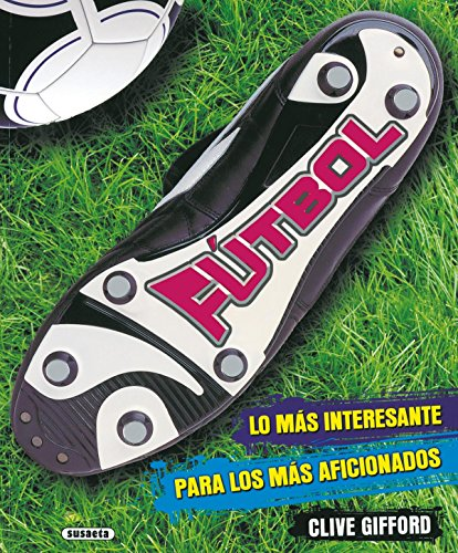 Fútbol, lo más interesante para los más aficionados (Futbol, Lo Más Interesante) por Clive Gifford