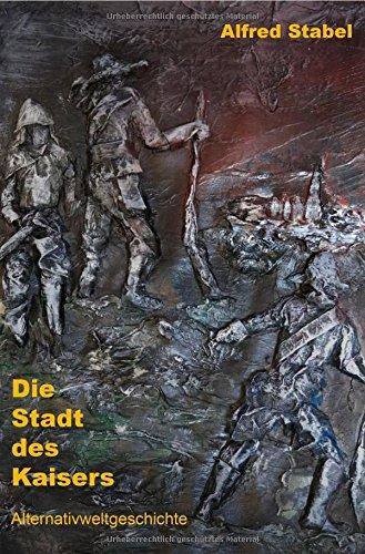 Die Stadt des Kaisers: Alternativweltgeschichte