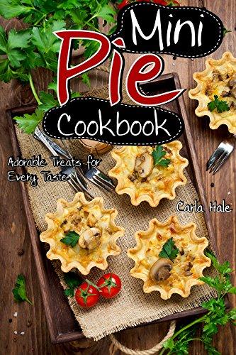 Mini Pie Cookbook: Adorable Treats for Every Taste (English Edition) por Carla Hale
