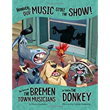 Honestly, Our Music Stole the Show!: The Story of the Bremen Town Musicians as Told by the Donkey (Other Side of the Story)