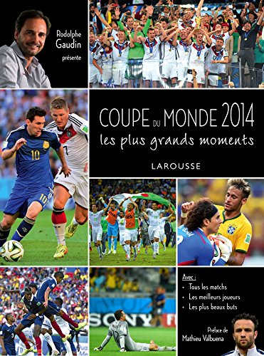 Coupe du Monde 2014 - Les plus grands moments par Rodolphe GAUDIN