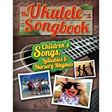 The Ukulele Songbook: Children's Songs, Lullabies & Nursery Rhymes