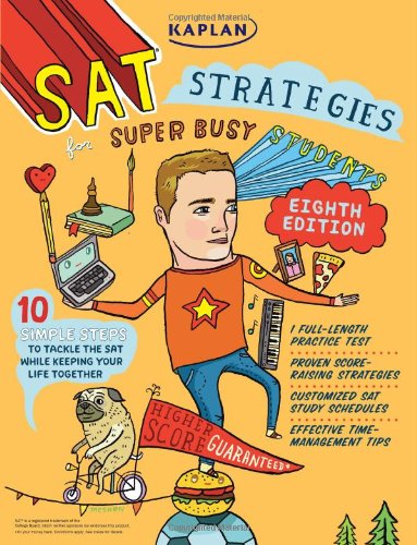 Kaplan SAT Strategies for Super Busy Students: 10 Simple Steps to Tackle the SAT While Keeping Your Life Together (Kaplan Strategies)