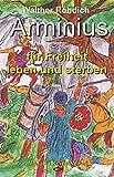Arminius: Für Freiheit leben und sterben - Walther Rohdich
