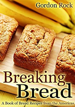Breaking Bread: A Book of Bread Recipes from the Americas (English Edition) par [Rock, Gordon]