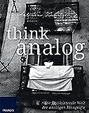 Think Analog: Die faszinierende Welt der analogen Fotografie. Fotografie al dente. - Antonino Zambito