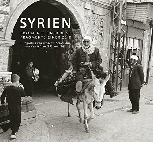 Syrien – Fragmente einer Reise, Fragmente einer Zeit: Fotografien von Yvonne v. Schweinitz aus den Jahren 1953 und 1960