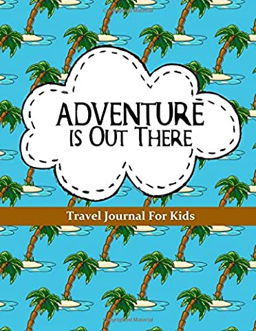 Travel Journal for Kids: Adventure is Out There: Vacation Diary or Notebook: 100+ Page Kids Travel Journal with Prompts PLUS Blank Pages for Drawing or Scrapbooking