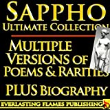 SAPPHO COMPLETE WORKS ULTIMATE COLLECTION - Multiple Old, Ancient and New Translations of all Poems, Love Poetry,  Songs, Odes of the famous Greek Poetess ... MULTIPLE NEW TRANSLATIONS (English Edition)