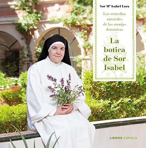 La botica de Sor Isabel: Los remedios naturales de las monjas dominicas (Salud)