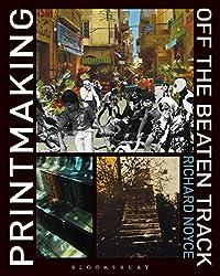 Printmaking Off the Beaten Track by Richard Noyce (2014-01-02)