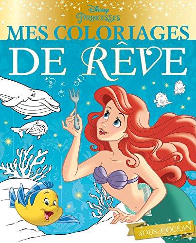 DISNEY PRINCESSES - Mes coloriages de rêve - Sous l'océan