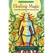 Healing Magic, 10th Anniversary Edition: A Green Witch Guidebook to Conscious Living by Bennett, Robin Rose (2014) Paperback