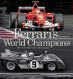 Ferrari's world champions. The cars that beat the world. Ediz. illustrata