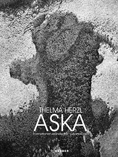 Thelma Herzl: Aska: Formations from Icelandic Volcanic Ash by Anton Herzl (2012-04-30)