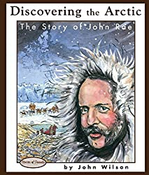 Discovering the Arctic: The Story of John Rae (Stories of Canada)