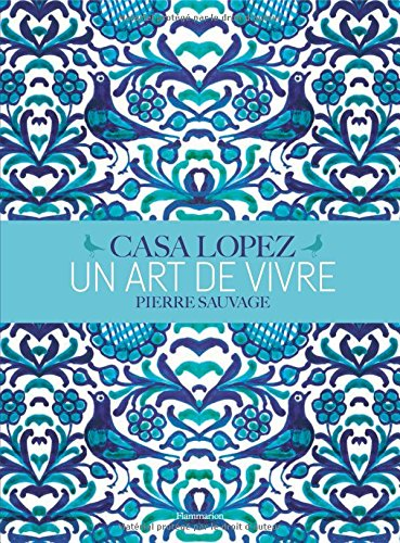 Casa Lopez - Un Art de Vivre par Pierre Sauvage