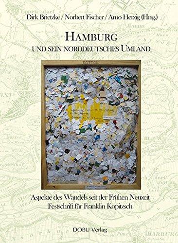 Hamburg und sein Norddeutsches Umland: Aspekte des Wandels seit der Frühen Neuzeit. Festschrift für Franklin Kopitzsch (Beiträge zur Hamburgischen Geschichte)