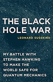 The Black Hole War: My Battle with Stephen Hawking to Make the World Safe for Quantum Mechanics (English Edition) von [Susskind, Leonard]