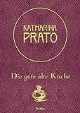 Katharina Prato: Die gute alte Küche - Katharina Prato, Christoph Wagner