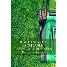 How To Start A Profitable Lawn Care Business (English Edition)