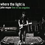 Where the Light is: John Mayer Live in L...