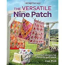 The Versatile Nine Patch: 18 Fresh Designs for a Favorite Quilt Block