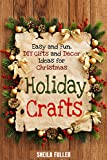 Holiday Crafts: Easy and Fun, DIY Gifts and Décor Ideas for Christmas (Holidays & DIY Gifts)