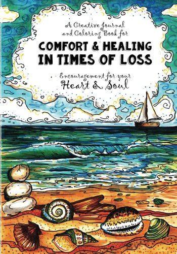 A Creative Journal and Coloring Book for Comfort & Healing In Times of Loss: Comfort and Encouragement for the Heart & Soul por Nora Marie Apple