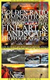 Golden Ratio Compositions & Secret Sacred Geometry for Photography, Fine Art, & Landscape Photographers: How to Exalt Art with Leonardo da Vinci's, Michelangelo's, ... Hero's Odyssey Mythology Photography)