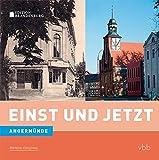 Einst und Jetzt - Angermünde (Band 43) - Reinhard Schmook
