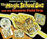 The Magic School Bus and the Electric Field Trip by Joanna Cole (1997-10-03)