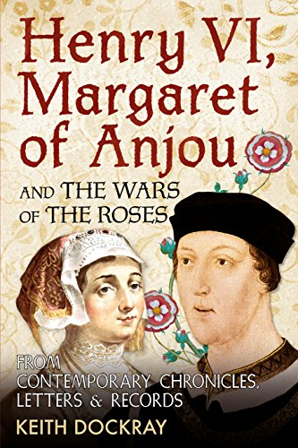 Henry VI, Margaret of Anjou and the Wars of the Roses: From Contemporary Chronicles, Letters and Records Irish Rose