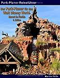 Der Park-Planer für das Walt Disney World Resort in Florida - 6. Edition: Der Insider-Reiseführer durch die weltgröß