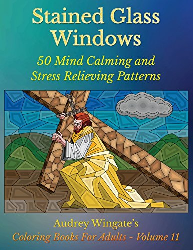 Stained Glass Windows: 50 Mind Calming And Stress Relieving Patterns (Coloring Books For Adults)