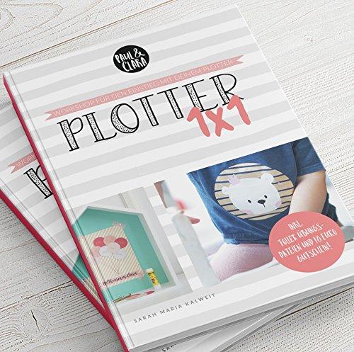 Preisvergleich Produktbild Plotter 1x1 - Workshop für den Einstieg beim Plotten mit deinem Silhouette® Plotter // inkl. Übungsdateien