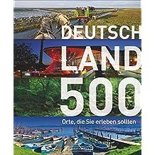 500 Orte, die Sie erleben sollten! Der besondere Reiseführer quer durchs Land mit Reisezielen für Entdecker: Burgen, Höhlen, Campingplätze - von der Ostsee bis zum Bodensee