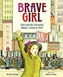 Brave Girl: Clara and the Shirtwaist Makers' Strike of 1909