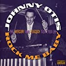 Rock Me Baby: The Mercury & Peacock Sides 1950-55 by JOHNNY OTIS (2007-02-20)