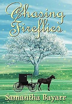 Chasing Fireflies: Book 5: Amish, Christian Romance (Jacob's Daughter Series) (English Edition) von [Bayarr, Samantha]
