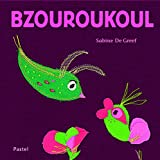 Bzouroukoul   De Greef, Sabine (1956-....). Auteur