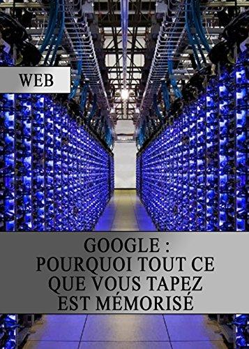Google : Pourquoi tout ce que vous Tapez est Mmoris