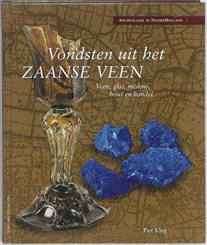 Vondsten uit het Zaanse veen / druk 1: veen, glas, molens, hout en handel (Archeologie in Noord-Holland, Band 3)