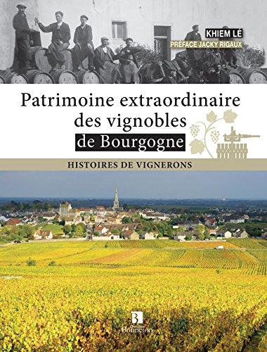 Patrimoine Extraordinaire des Vignobles de Bourgogne - Histoires de Vignerons par KHIEM LE