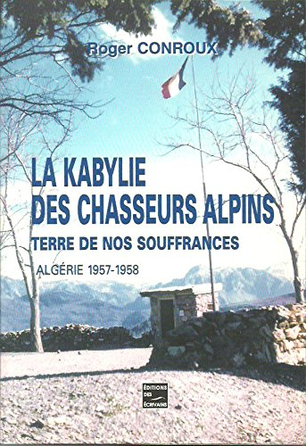 La kabylie des chasseurs alpins * terre de nos souffrances*Algérie 1957-1958