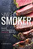 Simple Smoker Cookbook: Simple and Delicious Smoker Recipes (English Edition)