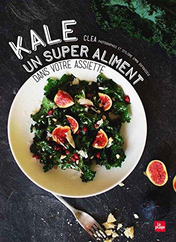 Kale un super aliment dans votre assiette par Clea
