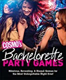 Cosmo's Bachelorette Party Games: Hilarious, Revealing, Risque Games for the Most Unforgettable Night Ever